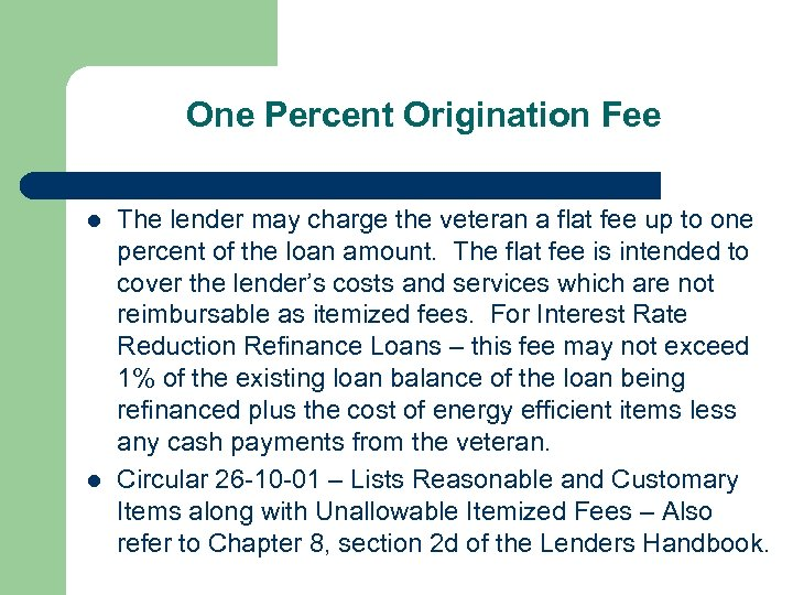 One Percent Origination Fee l l The lender may charge the veteran a flat