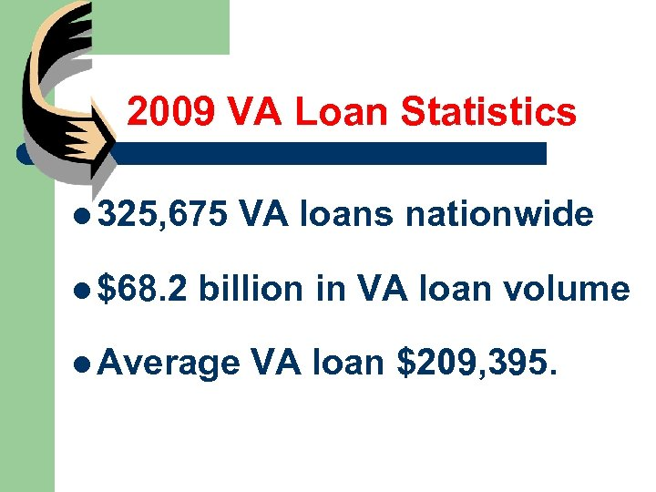 2009 VA Loan Statistics l 325, 675 l $68. 2 VA loans nationwide billion