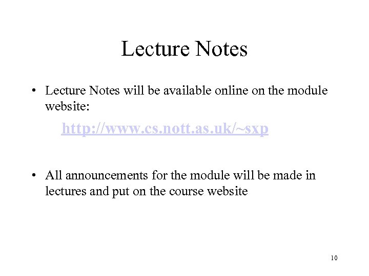 Lecture Notes • Lecture Notes will be available online on the module website: http: