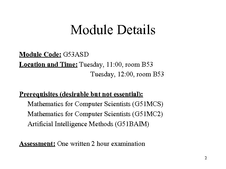 Module Details Module Code: G 53 ASD Location and Time: Tuesday, 11: 00, room
