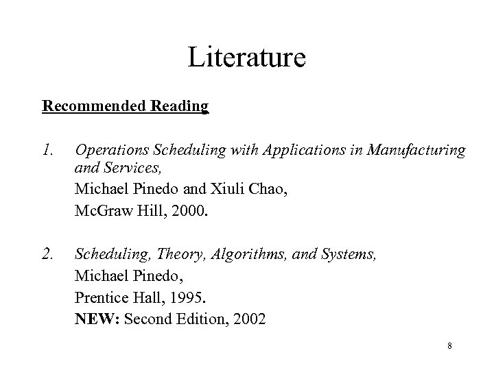 Literature Recommended Reading 1. Operations Scheduling with Applications in Manufacturing and Services, Michael Pinedo