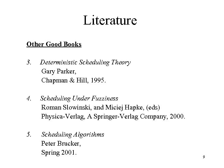 Literature Other Good Books 3. Deterministic Scheduling Theory Gary Parker, Chapman & Hill, 1995.