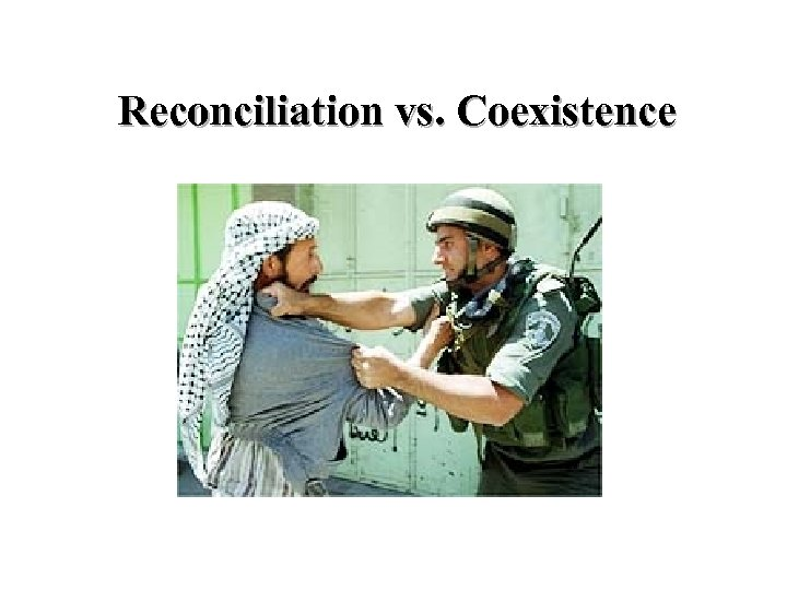Reconciliation vs. Coexistence