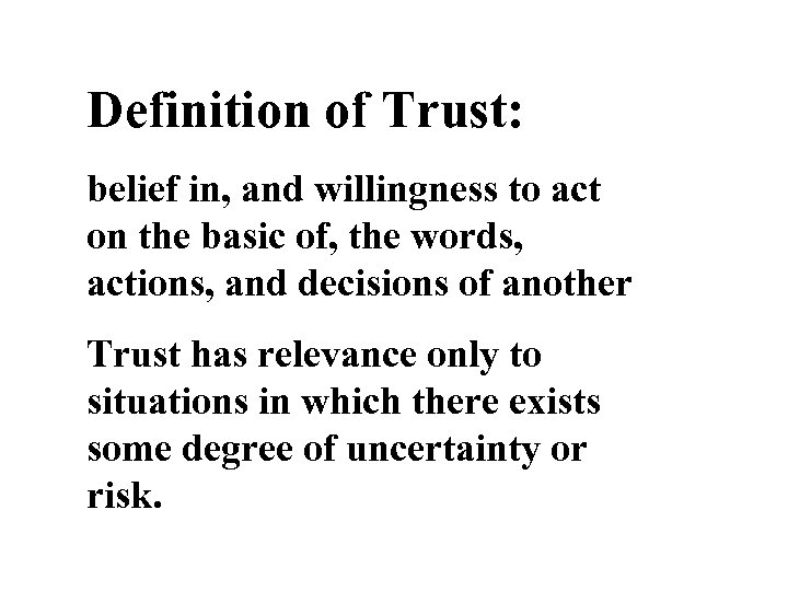 Definition of Trust: belief in, and willingness to act on the basic of, the