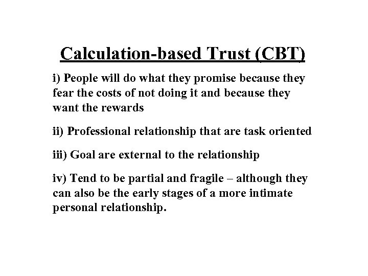 Calculation-based Trust (CBT) i) People will do what they promise because they fear the