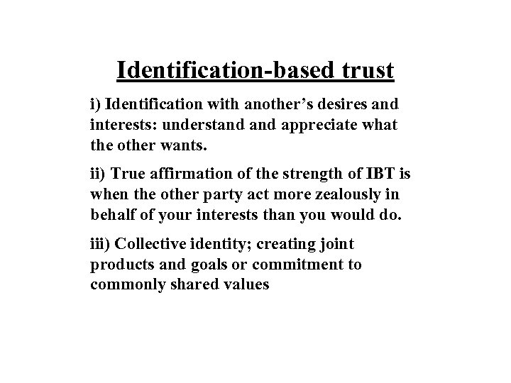 Identification-based trust i) Identification with another's desires and interests: understand appreciate what the other