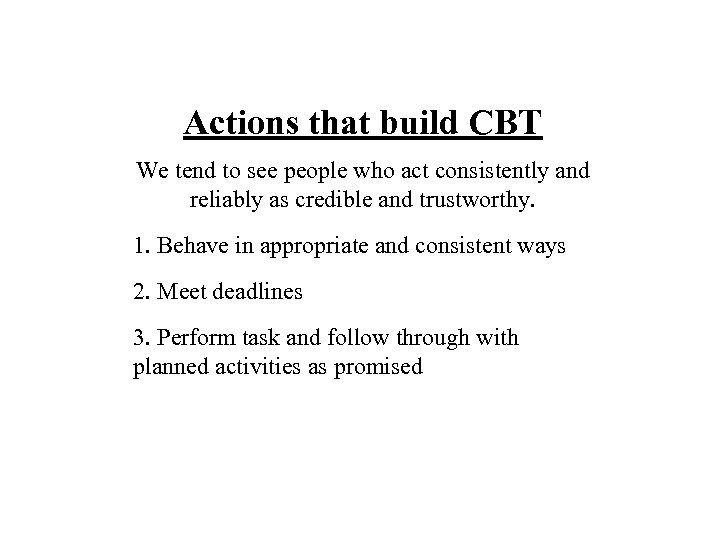 Actions that build CBT We tend to see people who act consistently and reliably