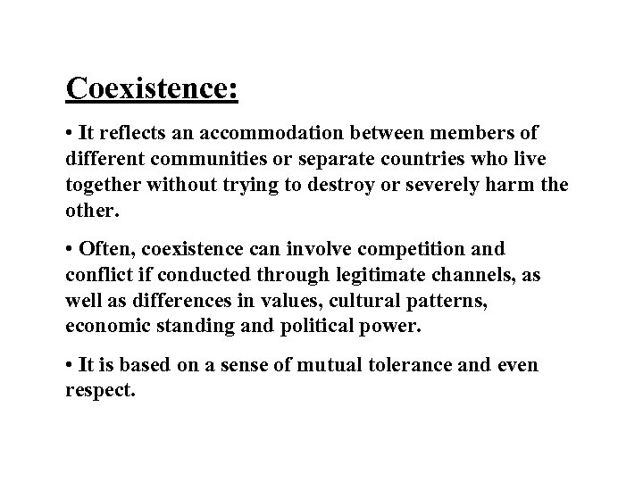 Coexistence: • It reflects an accommodation between members of different communities or separate countries