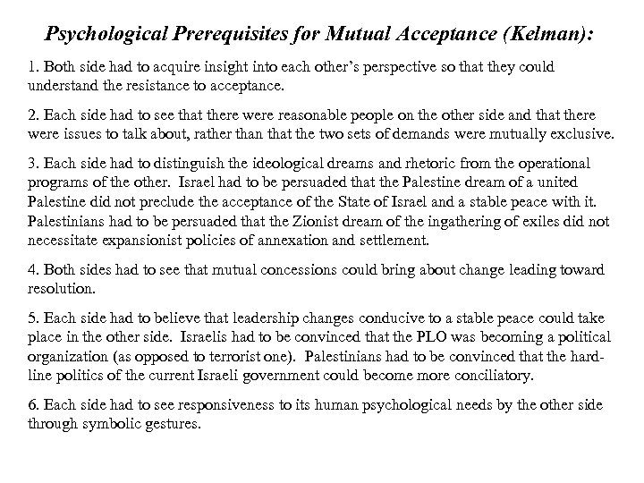 Psychological Prerequisites for Mutual Acceptance (Kelman): 1. Both side had to acquire insight into