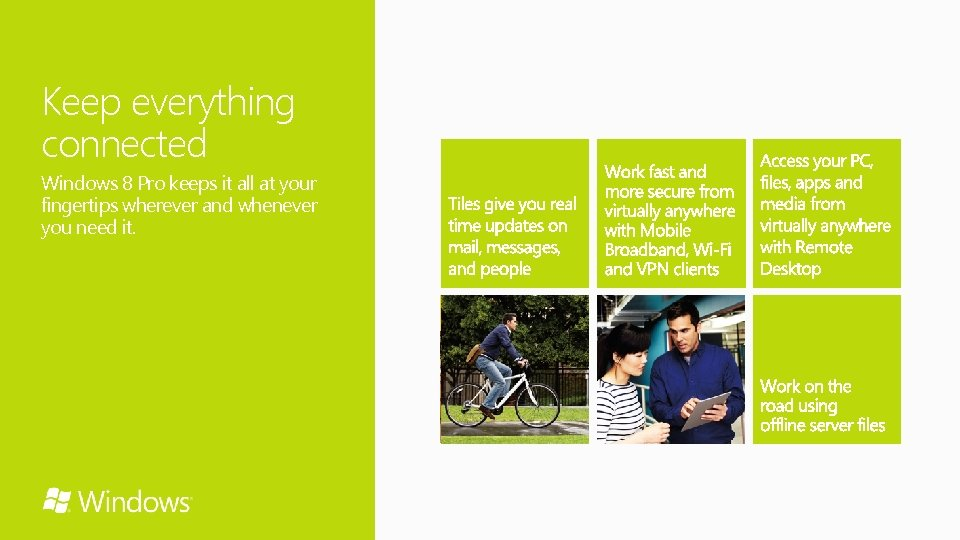 Keep everything connected Windows 8 Pro keeps it all at your fingertips wherever and