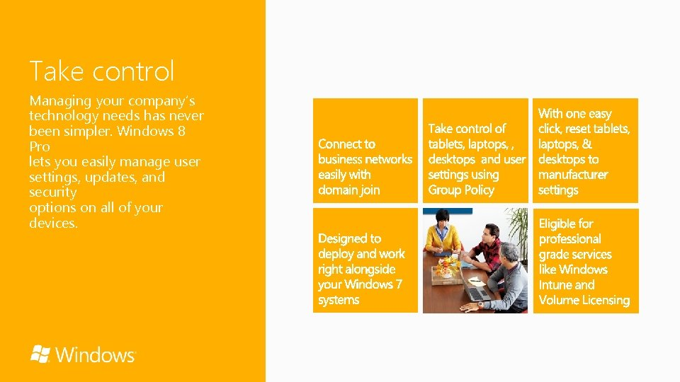Take control Managing your company's technology needs has never been simpler. Windows 8 Pro