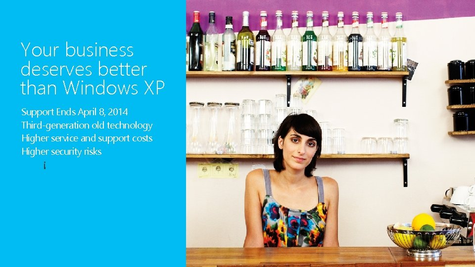 Your business deserves better than Windows XP Support Ends April 8, 2014 Third-generation old