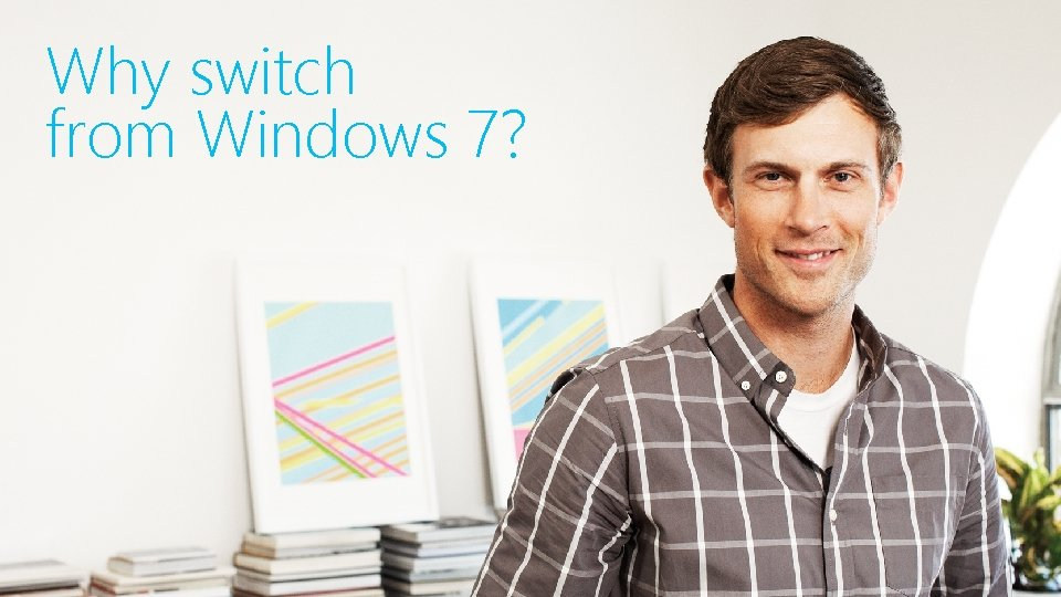 Why switch from Windows 7?