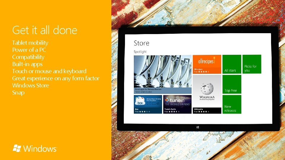 Get it all done Tablet mobility Power of a PC Compatibility Built-in apps Touch