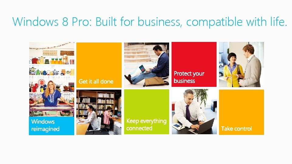 Windows 8 Pro: Built for business, compatible with life.
