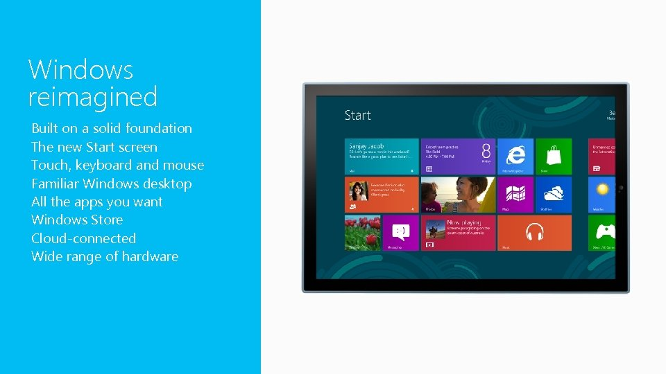 Windows reimagined Built on a solid foundation The new Start screen Touch, keyboard and