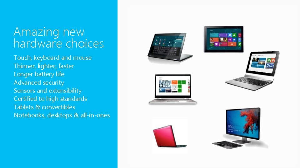 Amazing new hardware choices Touch, keyboard and mouse Thinner, lighter, faster Longer battery life