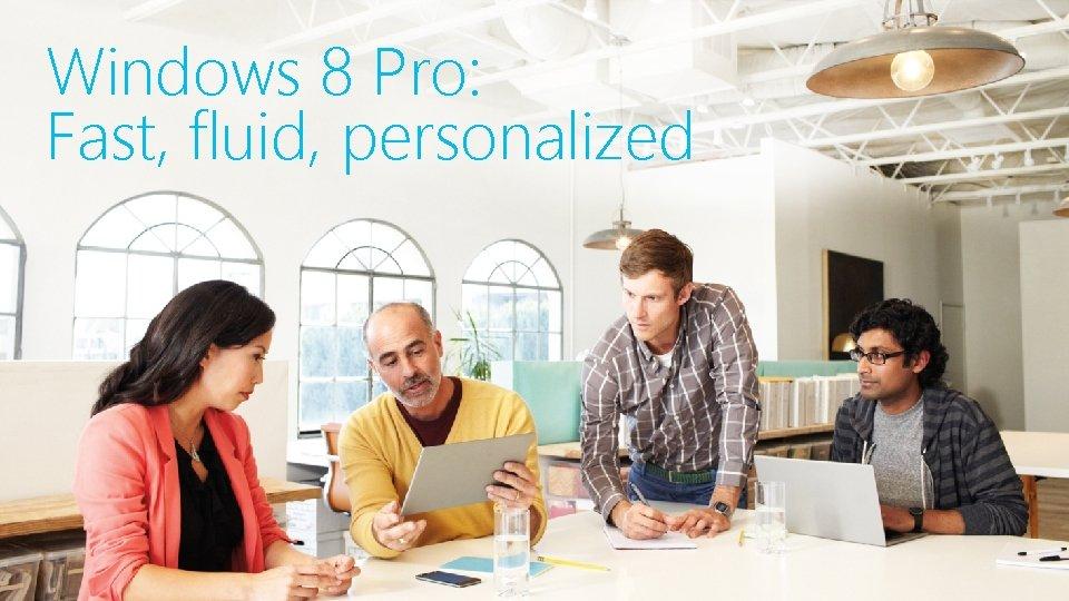 Windows 8 Pro: Fast, fluid, personalized