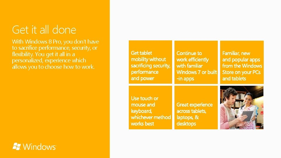 Get it all done With Windows 8 Pro, you don't have to sacrifice performance,