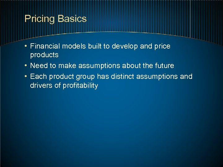 Pricing Basics • Financial models built to develop and price products • Need to