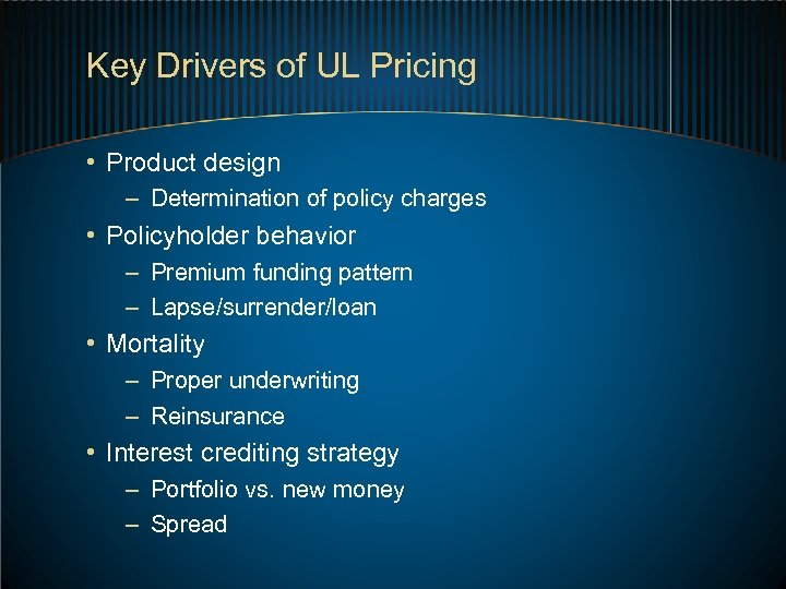 Key Drivers of UL Pricing • Product design – Determination of policy charges •