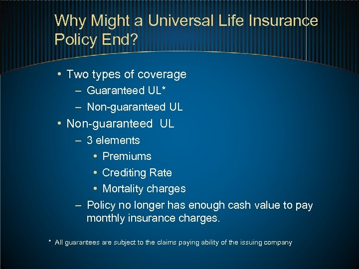 Why Might a Universal Life Insurance Policy End? • Two types of coverage –