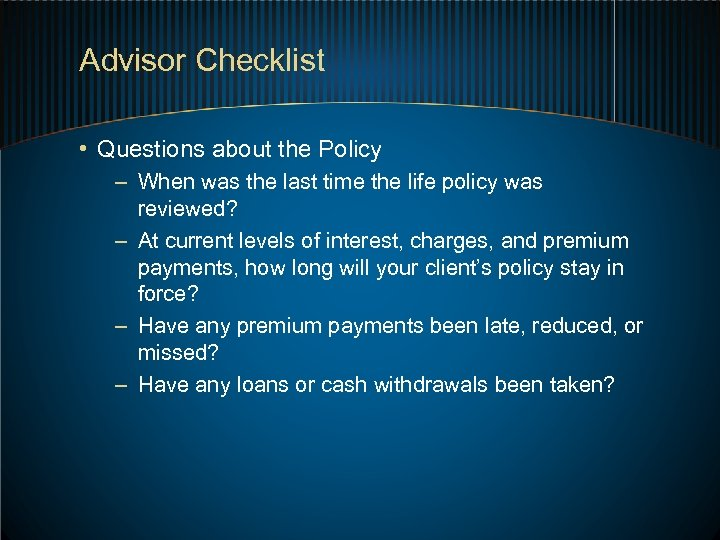 Advisor Checklist • Questions about the Policy – When was the last time the