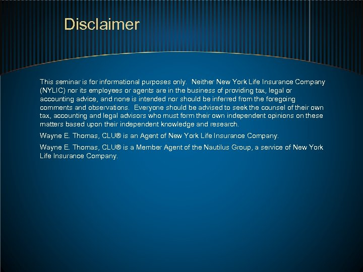 Disclaimer This seminar is for informational purposes only. Neither New York Life Insurance Company