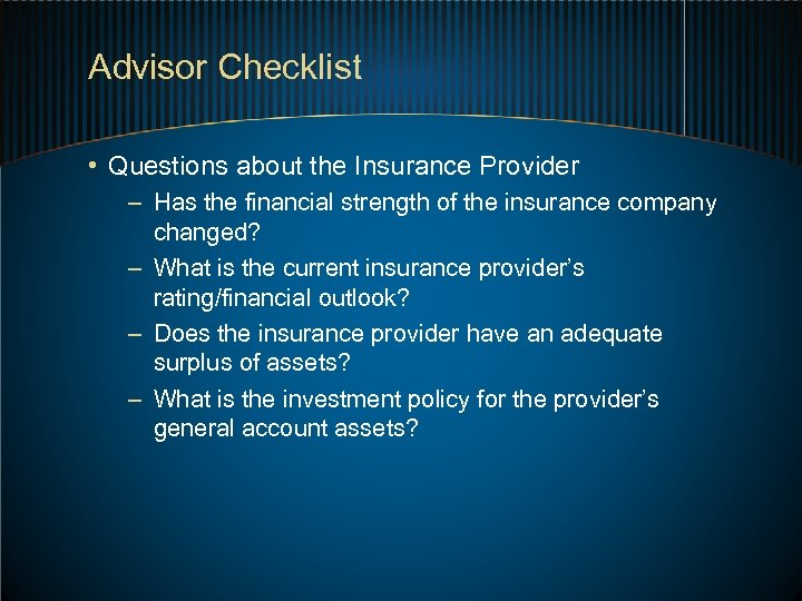 Advisor Checklist • Questions about the Insurance Provider – Has the financial strength of