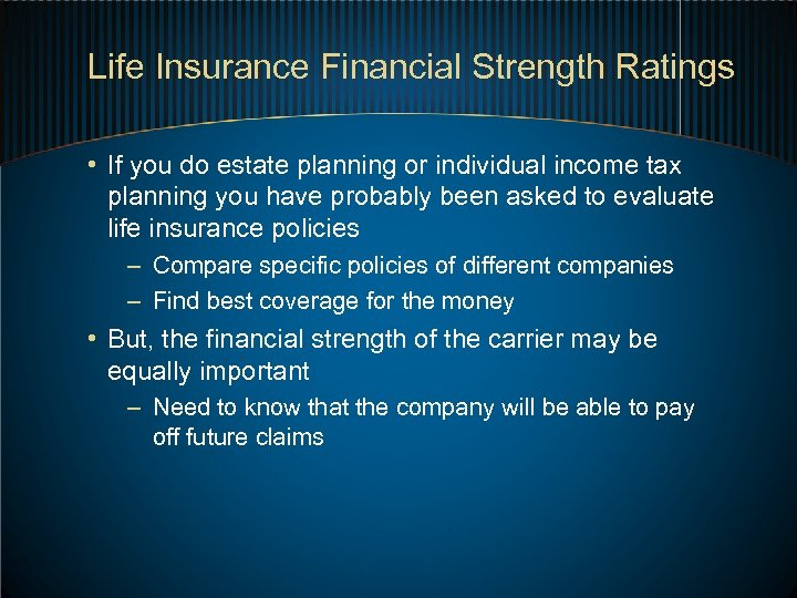 Life Insurance Financial Strength Ratings • If you do estate planning or individual income