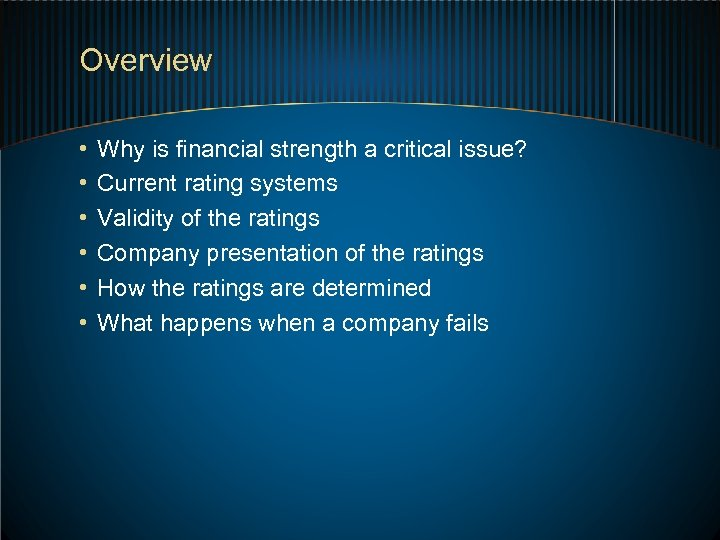 Overview • • • Why is financial strength a critical issue? Current rating systems