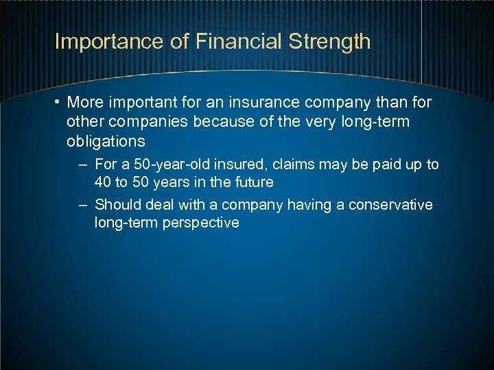 Importance of Financial Strength • More important for an insurance company than for other