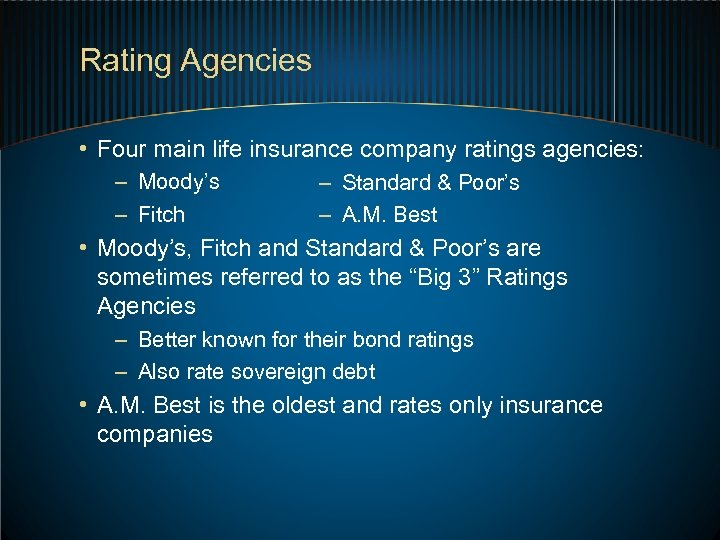Rating Agencies • Four main life insurance company ratings agencies: – Moody's – Fitch
