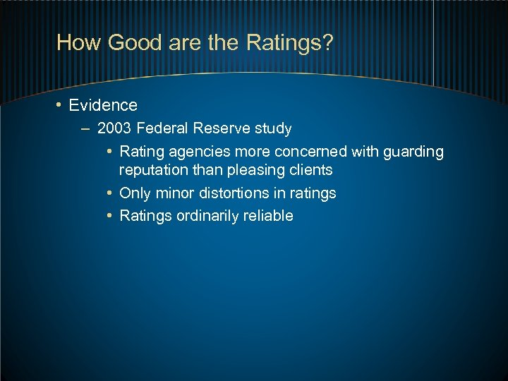 How Good are the Ratings? • Evidence – 2003 Federal Reserve study • Rating