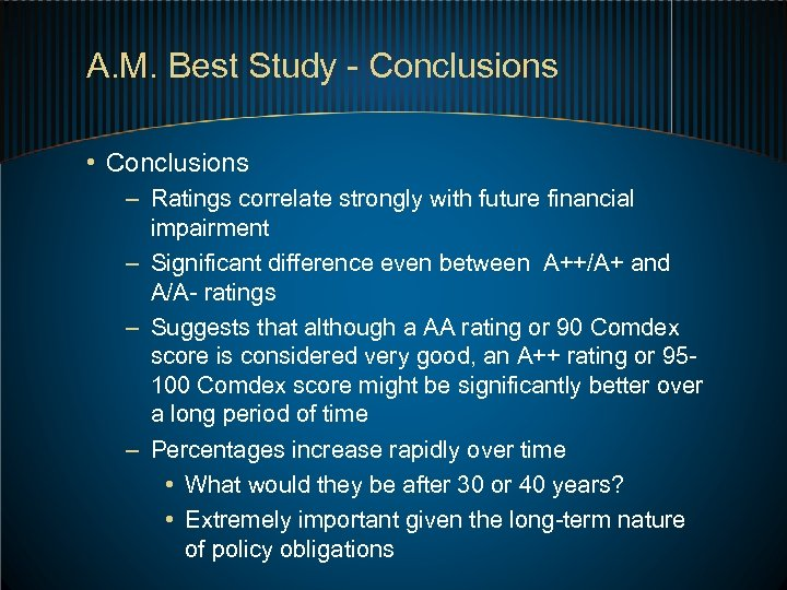 A. M. Best Study - Conclusions • Conclusions – Ratings correlate strongly with future