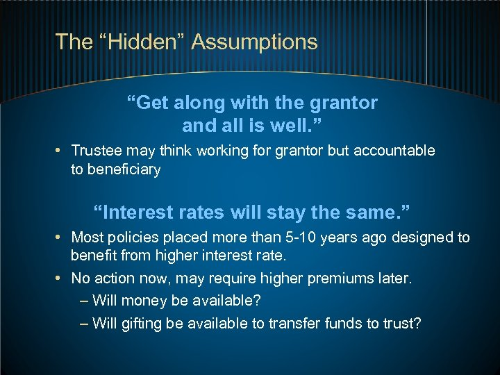 """The """"Hidden"""" Assumptions """"Get along with the grantor and all is well. """" •"""