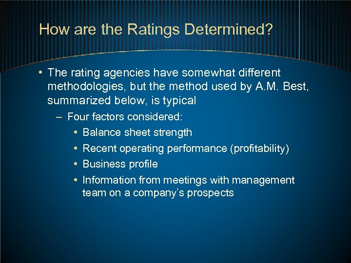 How are the Ratings Determined? • The rating agencies have somewhat different methodologies, but