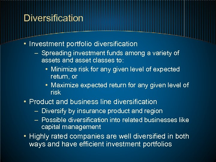Diversification • Investment portfolio diversification – Spreading investment funds among a variety of assets