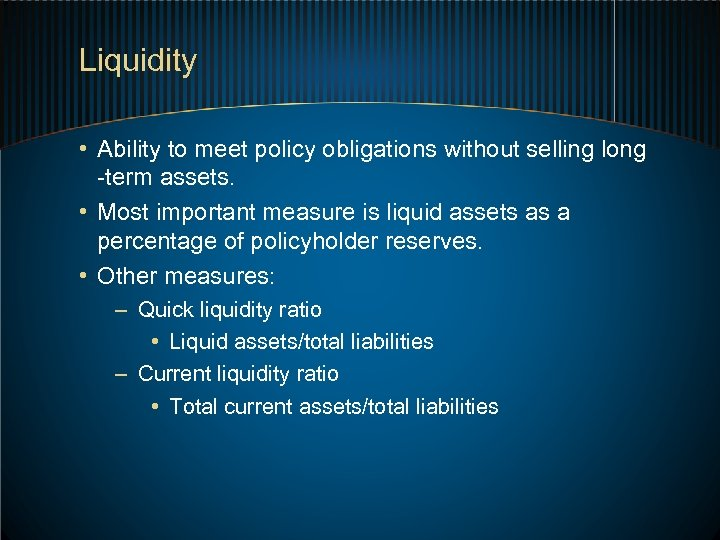 Liquidity • Ability to meet policy obligations without selling long -term assets. • Most
