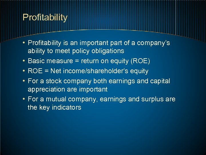 Profitability • Profitability is an important part of a company's ability to meet policy