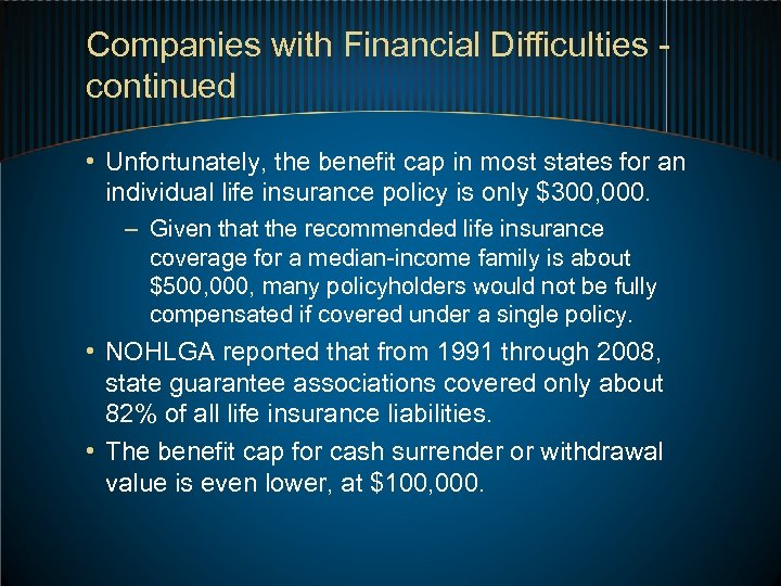 Companies with Financial Difficulties - continued • Unfortunately, the benefit cap in most states