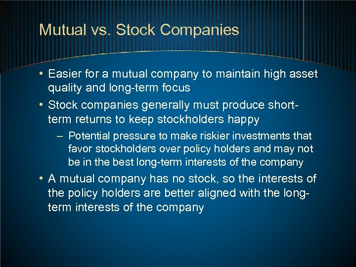 Mutual vs. Stock Companies • Easier for a mutual company to maintain high asset