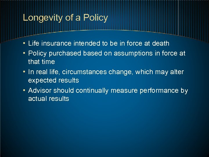 Longevity of a Policy • Life insurance intended to be in force at death