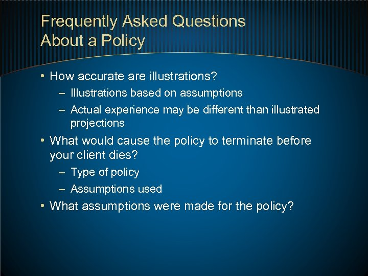 Frequently Asked Questions About a Policy • How accurate are illustrations? – Illustrations based