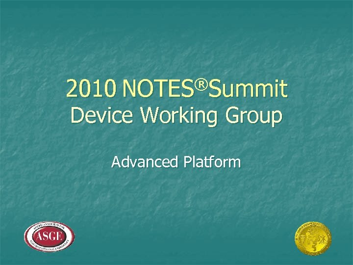®Summit 2010 NOTES Device Working Group Advanced Platform