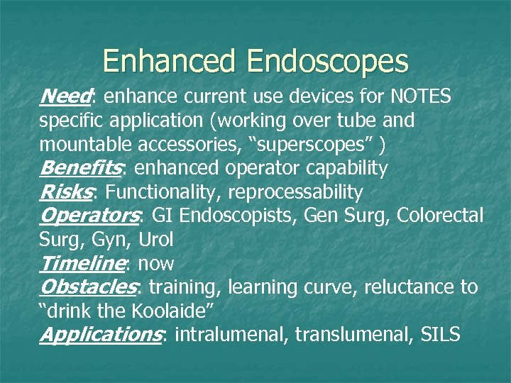 Enhanced Endoscopes Need: enhance current use devices for NOTES specific application (working over tube