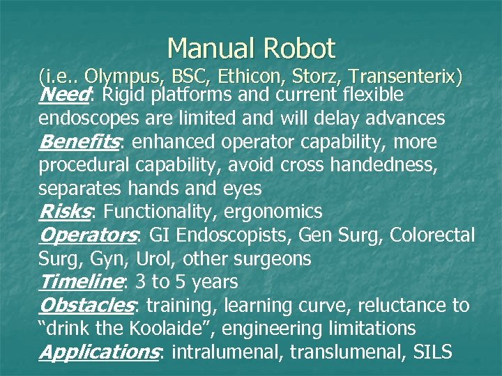 Manual Robot (i. e. . Olympus, BSC, Ethicon, Storz, Transenterix) Need: Rigid platforms and