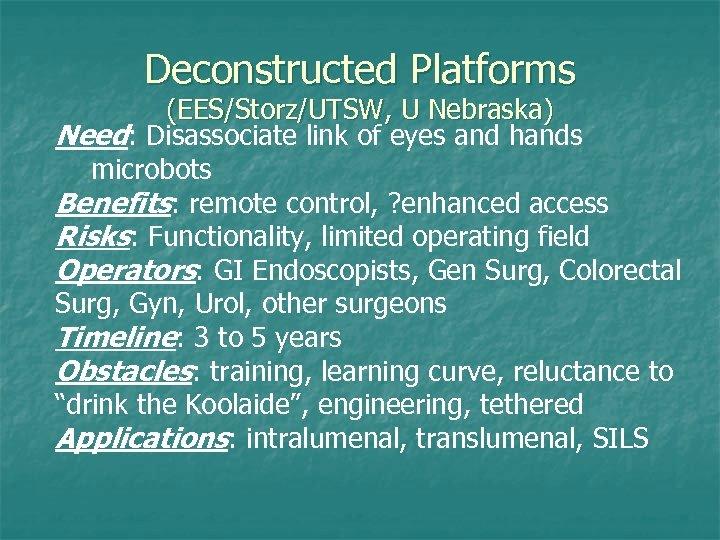 Deconstructed Platforms (EES/Storz/UTSW, U Nebraska) Need: Disassociate link of eyes and hands microbots Benefits: