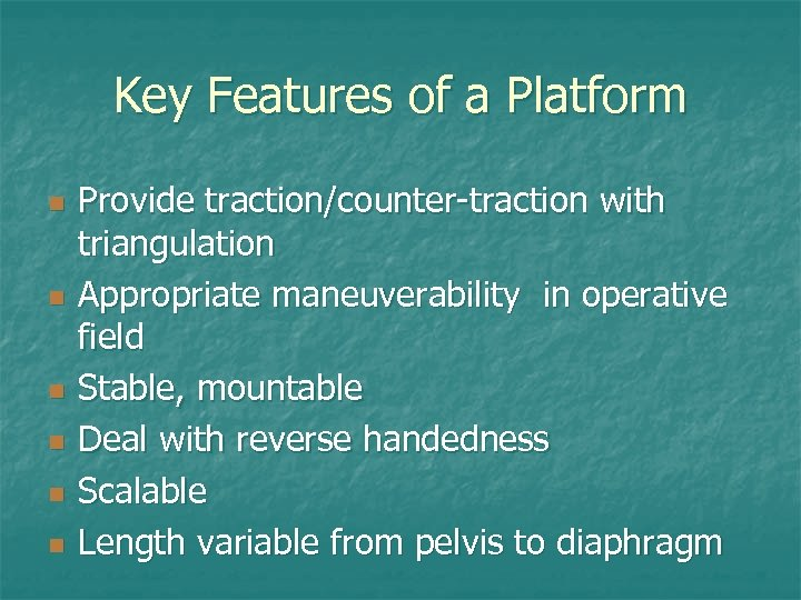 Key Features of a Platform n n n Provide traction/counter-traction with triangulation Appropriate maneuverability