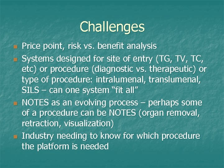 Challenges n n Price point, risk vs. benefit analysis Systems designed for site of